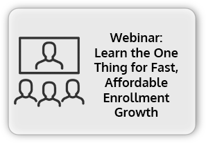 Learn the One Thing for Fast, Affordable Enrollment Growth