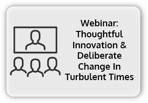 Thoughtful Innovation & Deliberate Change In Turbulent Times