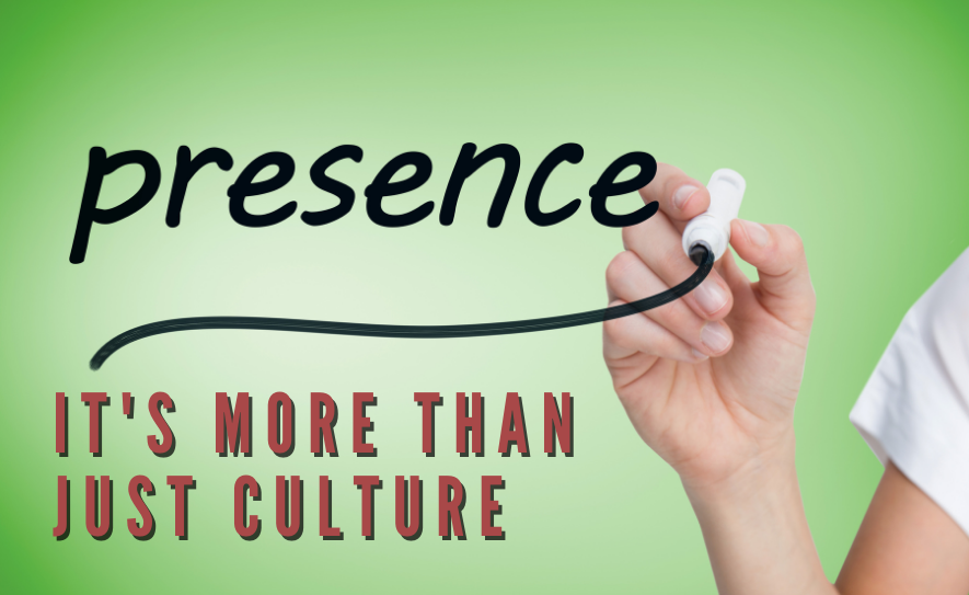 Presence: It's More Than Just Culture