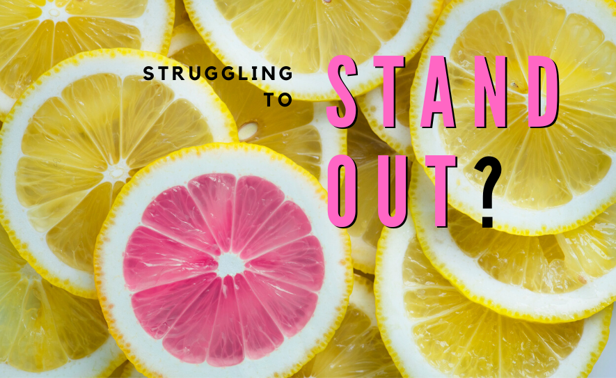 Struggling To Stand Out?