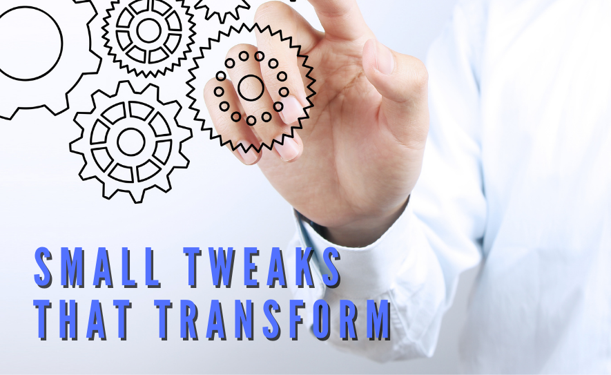 Small Tweaks That Transform
